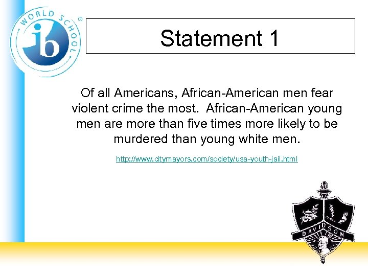 Statement 1 Of all Americans, African-American men fear violent crime the most. African-American young