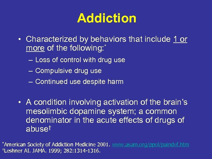 Addiction • Characterized by behaviors that include 1 or more of the following: *
