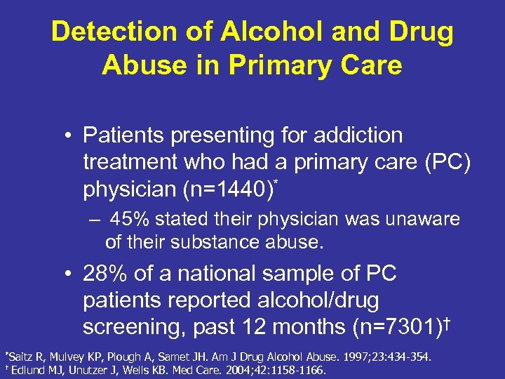 Detection of Alcohol and Drug Abuse in Primary Care • Patients presenting for addiction