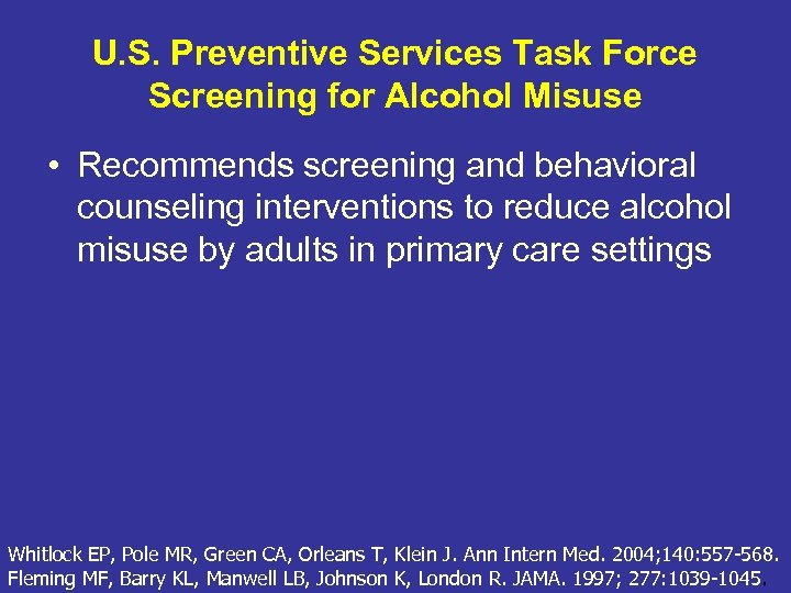 U. S. Preventive Services Task Force Screening for Alcohol Misuse • Recommends screening and