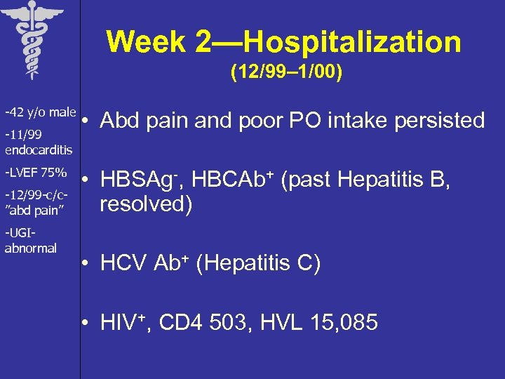 "Week 2—Hospitalization (12/99– 1/00) -42 y/o male -11/99 endocarditis -LVEF 75% -12/99 -c/c""abd pain"""