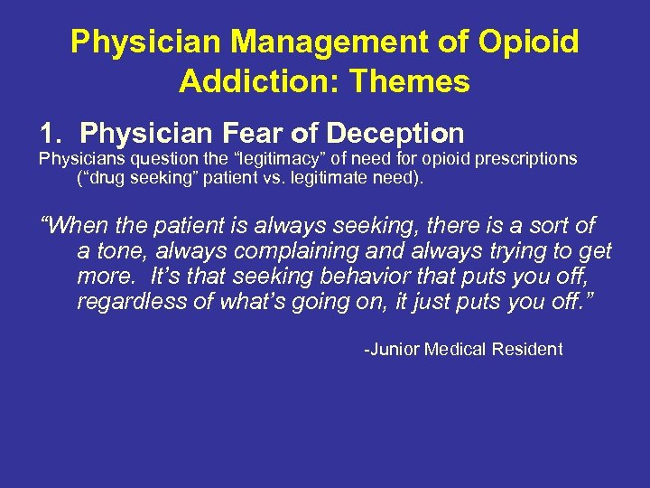 Physician Management of Opioid Addiction: Themes 1. Physician Fear of Deception Physicians question the