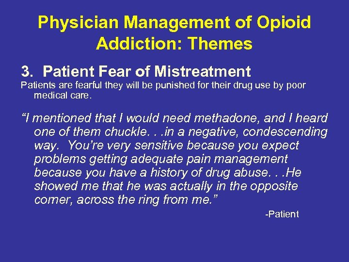 Physician Management of Opioid Addiction: Themes 3. Patient Fear of Mistreatment Patients are fearful