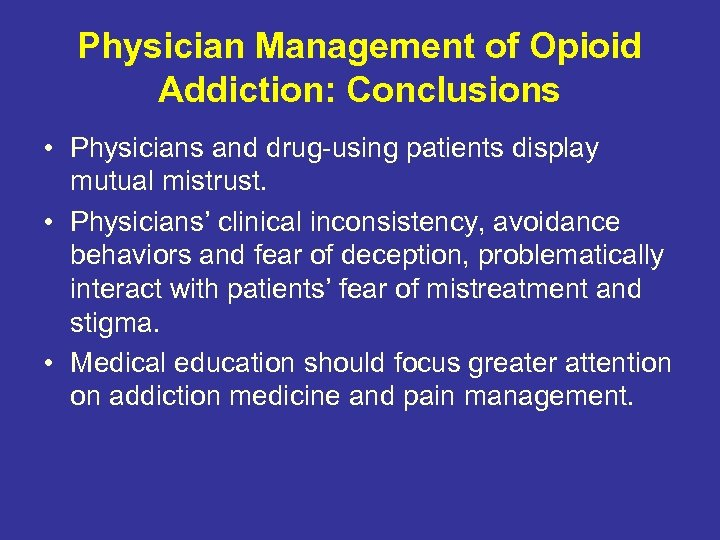 Physician Management of Opioid Addiction: Conclusions • Physicians and drug-using patients display mutual mistrust.