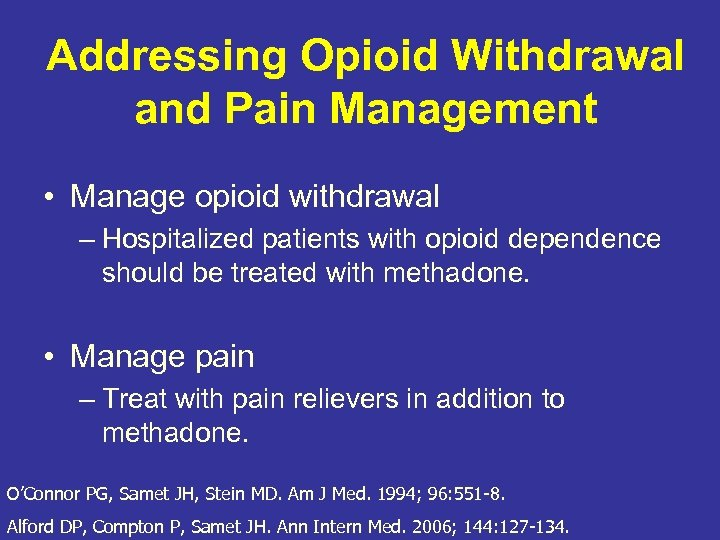 Addressing Opioid Withdrawal and Pain Management • Manage opioid withdrawal – Hospitalized patients with