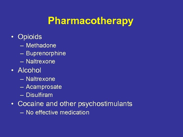 Pharmacotherapy • Opioids – Methadone – Buprenorphine – Naltrexone • Alcohol – Naltrexone –