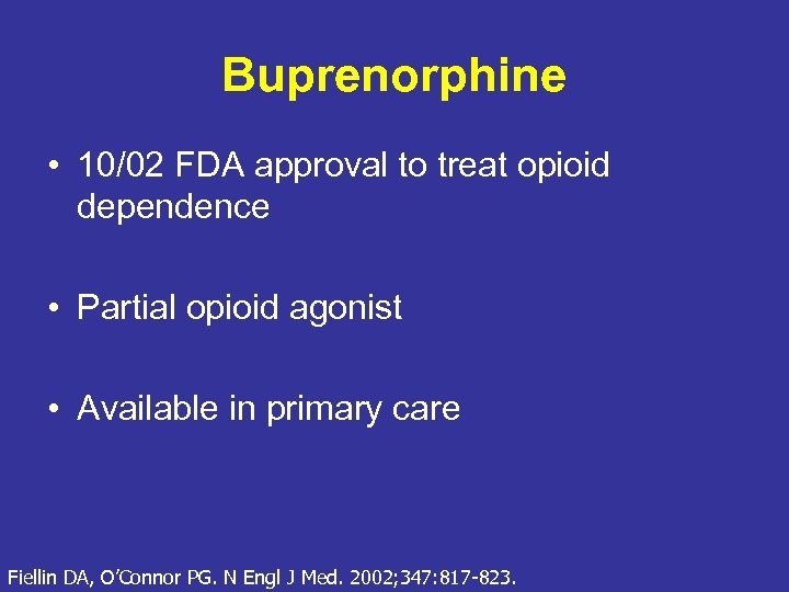 Buprenorphine • 10/02 FDA approval to treat opioid dependence • Partial opioid agonist •