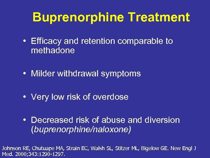 Buprenorphine Treatment • Efficacy and retention comparable to methadone • Milder withdrawal symptoms •
