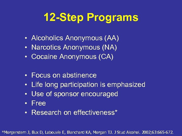 12 -Step Programs • Alcoholics Anonymous (AA) • Narcotics Anonymous (NA) • Cocaine Anonymous
