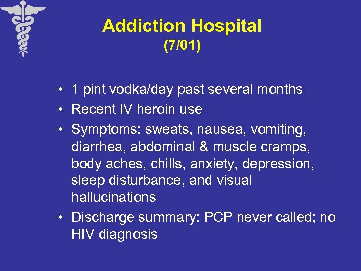 Addiction Hospital (7/01) • 1 pint vodka/day past several months • Recent IV heroin
