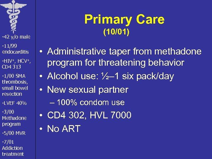 Primary Care -42 y/o male -11/99 endocarditis -HIV+, HCV+, CD 4 313 -1/00 SMA