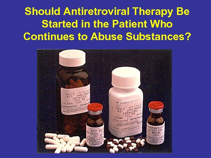 Should Antiretroviral Therapy Be Started in the Patient Who Continues to Abuse Substances?
