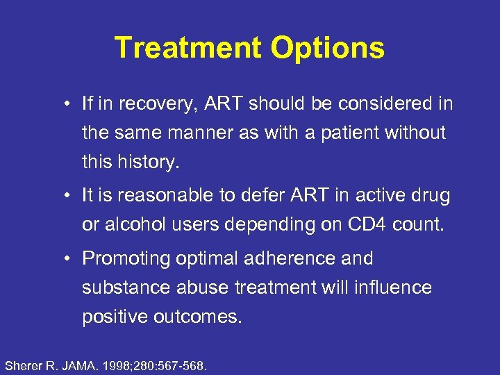 Treatment Options • If in recovery, ART should be considered in the same manner