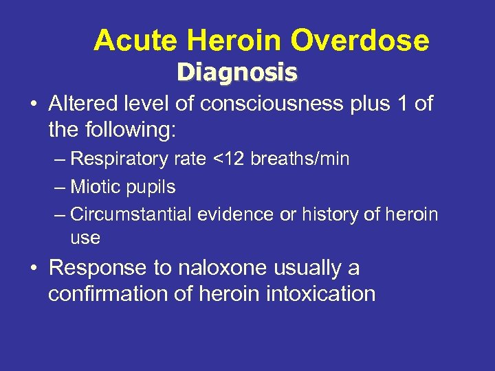 Acute Heroin Overdose Diagnosis • Altered level of consciousness plus 1 of the following: