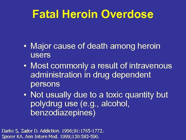 Fatal Heroin Overdose • Major cause of death among heroin users • Most commonly