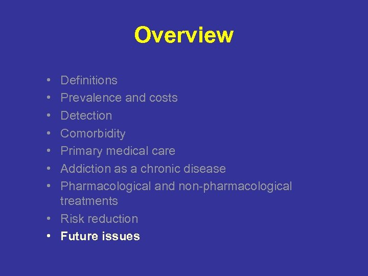Overview • • Definitions Prevalence and costs Detection Comorbidity Primary medical care Addiction as