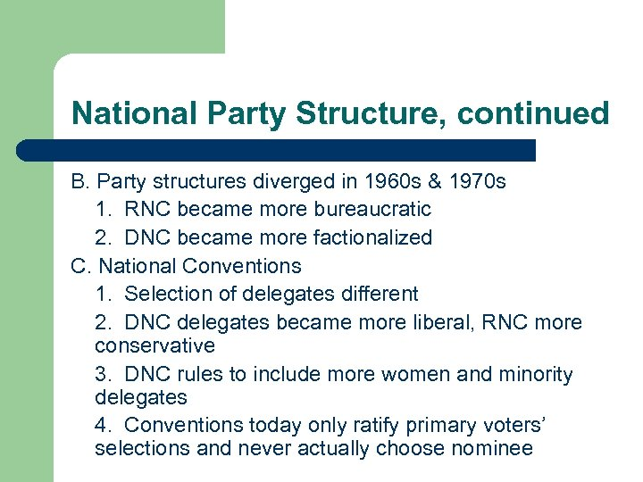 National Party Structure, continued B. Party structures diverged in 1960 s & 1970 s