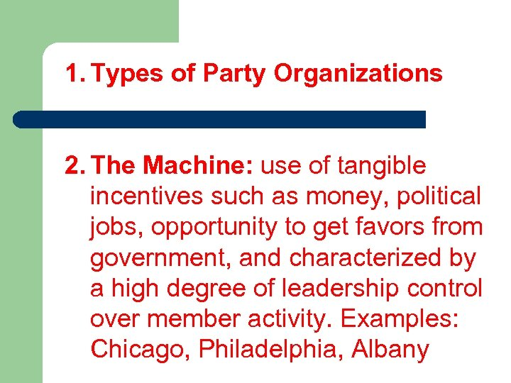 1. Types of Party Organizations 2. The Machine: use of tangible incentives such as