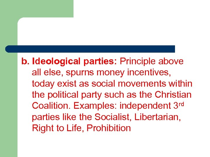 b. Ideological parties: Principle above all else, spurns money incentives, today exist as social