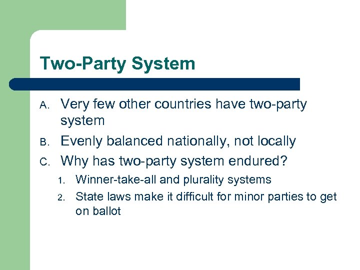 Two-Party System A. B. C. Very few other countries have two-party system Evenly balanced