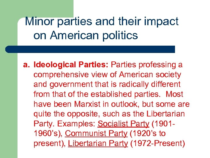 Minor parties and their impact on American politics a. Ideological Parties: Parties professing a