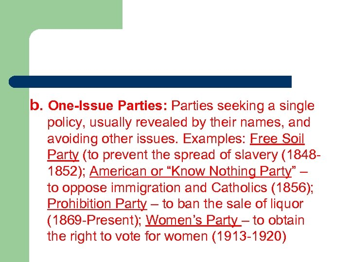 b. One-Issue Parties: Parties seeking a single policy, usually revealed by their names, and