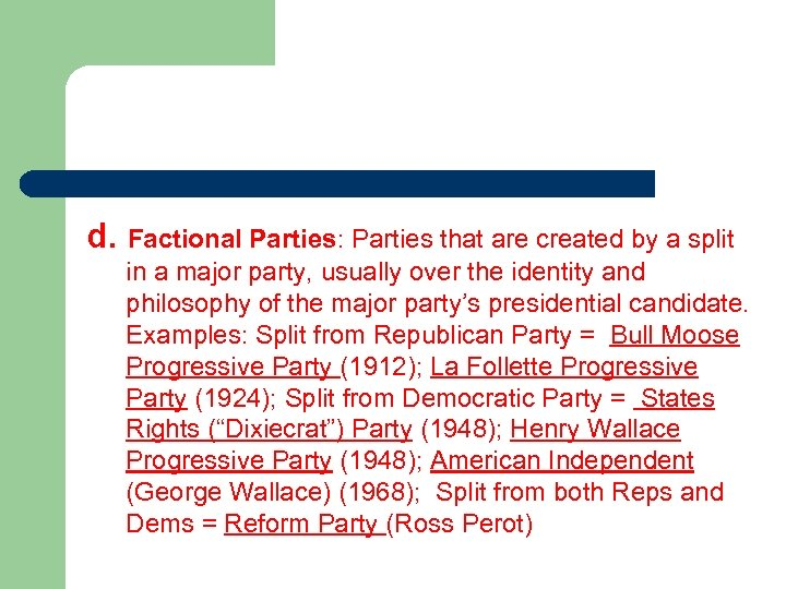 d. Factional Parties: Parties that are created by a split in a major party,