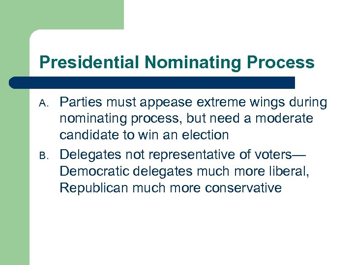 Presidential Nominating Process A. B. Parties must appease extreme wings during nominating process, but