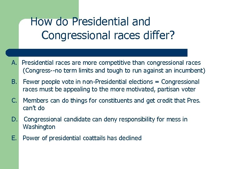 How do Presidential and Congressional races differ? A. Presidential races are more competitive than