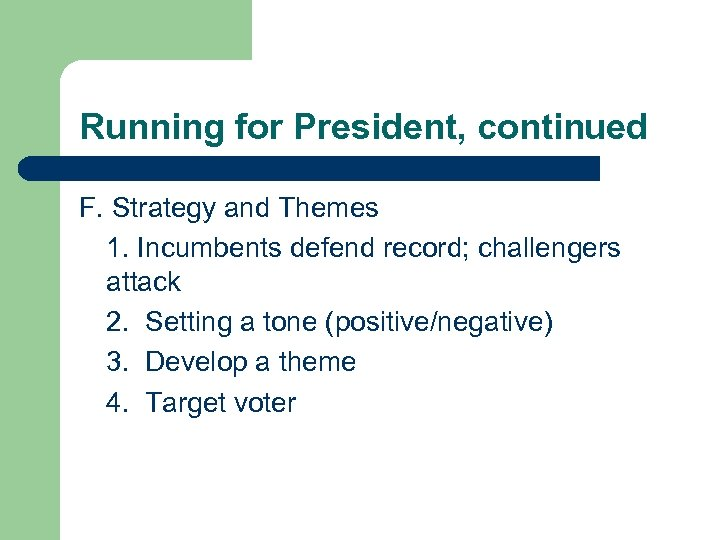 Running for President, continued F. Strategy and Themes 1. Incumbents defend record; challengers attack