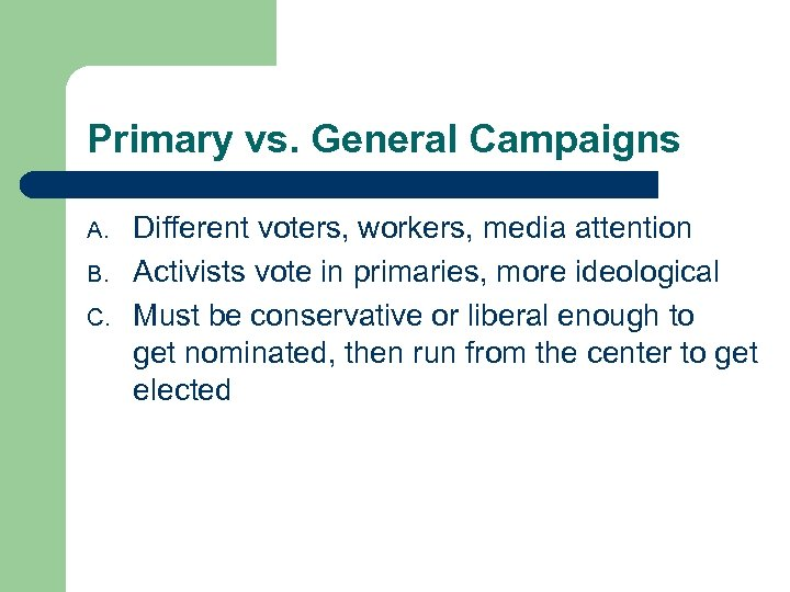 Primary vs. General Campaigns A. B. C. Different voters, workers, media attention Activists vote