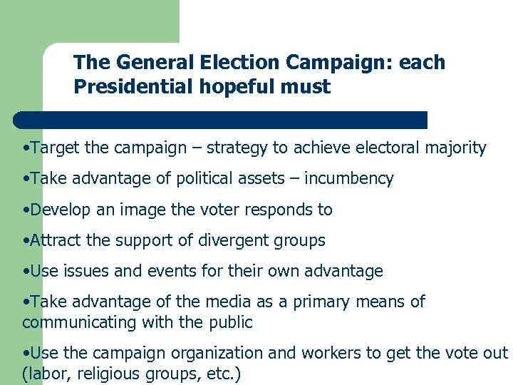 The General Election Campaign: each Presidential hopeful must • Target the campaign – strategy