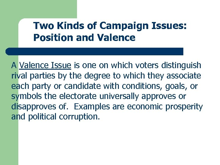Two Kinds of Campaign Issues: Position and Valence A Valence Issue is one on