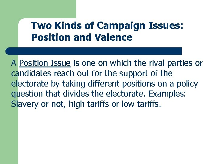 Two Kinds of Campaign Issues: Position and Valence A Position Issue is one on