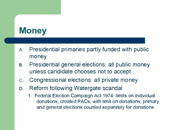 Money A. B. C. D. Presidential primaries partly funded with public money Presidential general