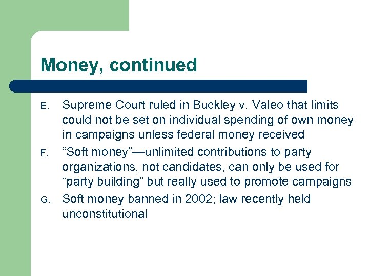 Money, continued E. F. G. Supreme Court ruled in Buckley v. Valeo that limits