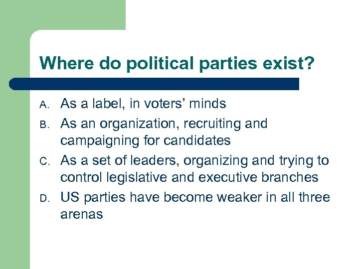 Where do political parties exist? A. B. C. D. As a label, in voters'