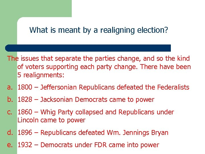 What is meant by a realigning election? The issues that separate the parties change,