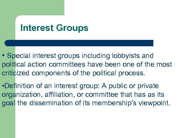 Interest Groups • Special interest groups including lobbyists and political action committees have been