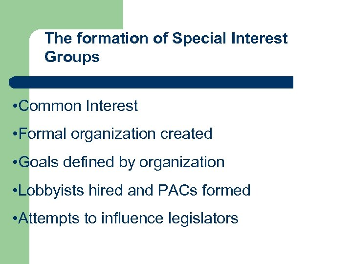 The formation of Special Interest Groups • Common Interest • Formal organization created •