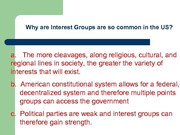 Why are Interest Groups are so common in the US? a. The more cleavages,