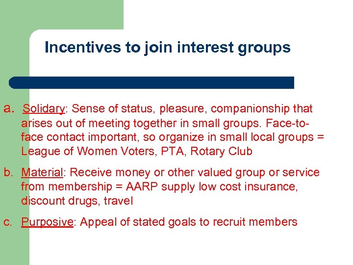 Incentives to join interest groups a. Solidary: Sense of status, pleasure, companionship that arises