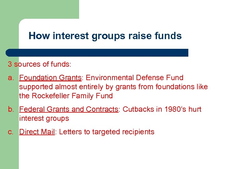 How interest groups raise funds 3 sources of funds: a. Foundation Grants: Environmental Defense