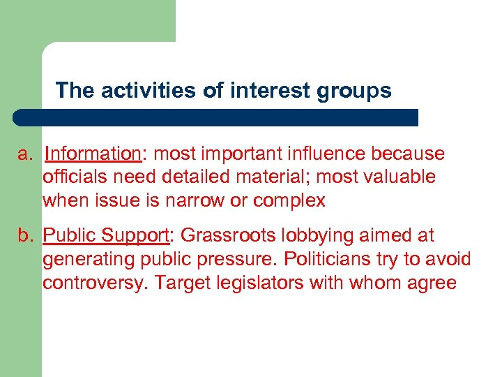 The activities of interest groups a. Information: most important influence because officials need detailed
