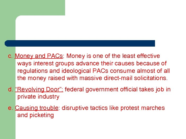 c. Money and PACs: Money is one of the least effective ways interest groups