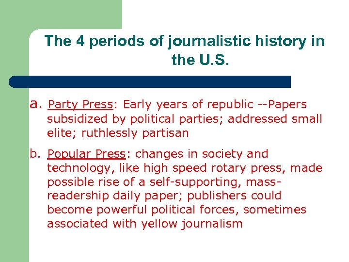 The 4 periods of journalistic history in the U. S. a. Party Press: Early