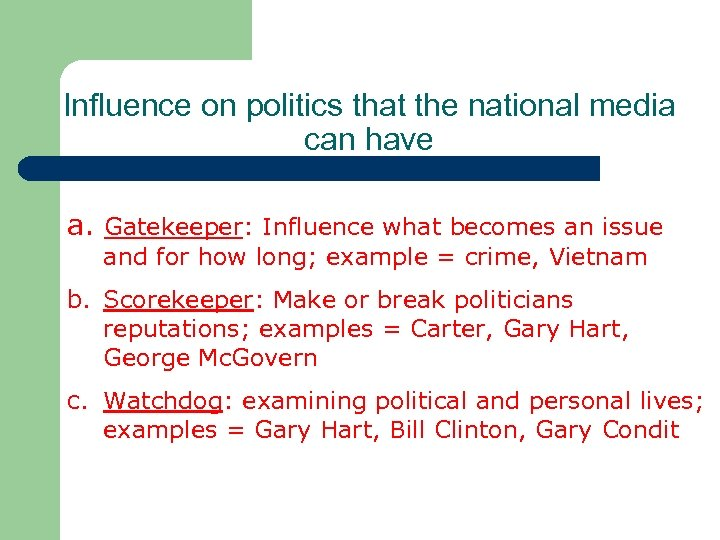 Influence on politics that the national media can have a. Gatekeeper: Influence what becomes
