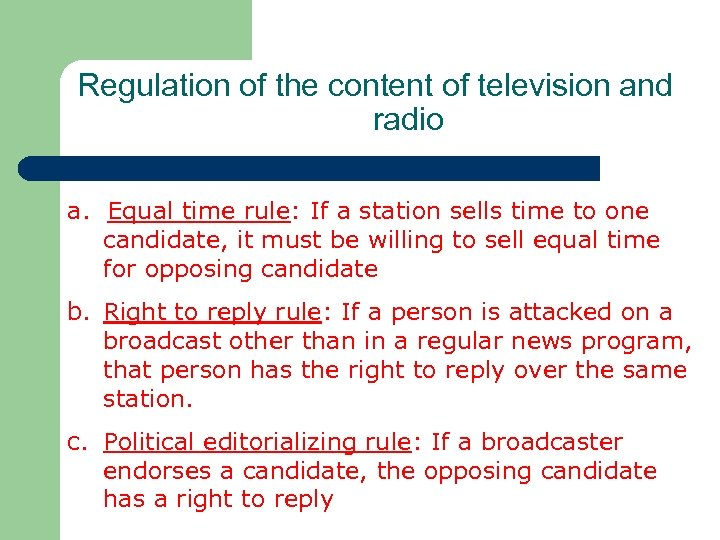 Regulation of the content of television and radio a. Equal time rule: If a