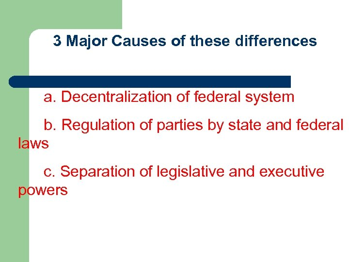 3 Major Causes of these differences a. Decentralization of federal system b. Regulation of