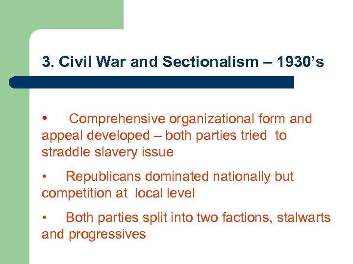 3. Civil War and Sectionalism – 1930's • Comprehensive organizational form and appeal developed